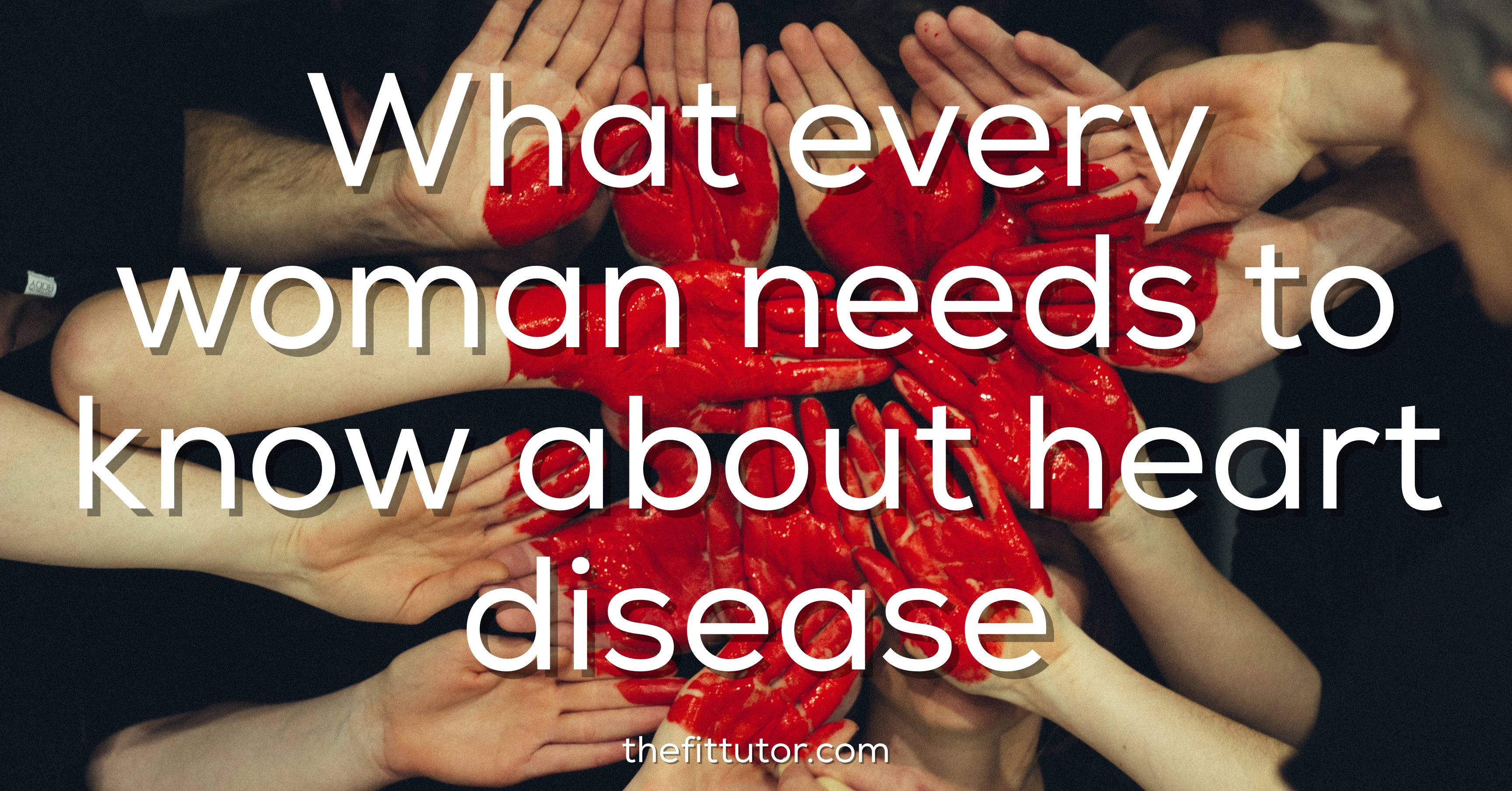 what every woman needs to know about heart disease- the #1 killer of women!