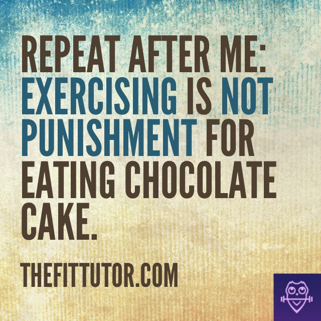 exercise not punishment, relationship food, healthy food