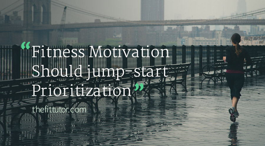 Fitness Motivation Should jump-start Prioritization