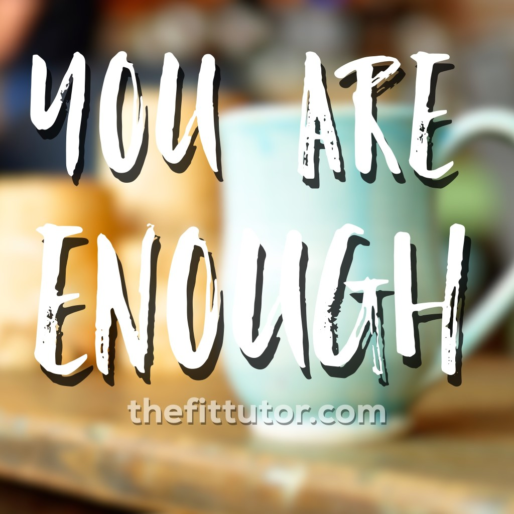 you are enough #stress #encouragement #health