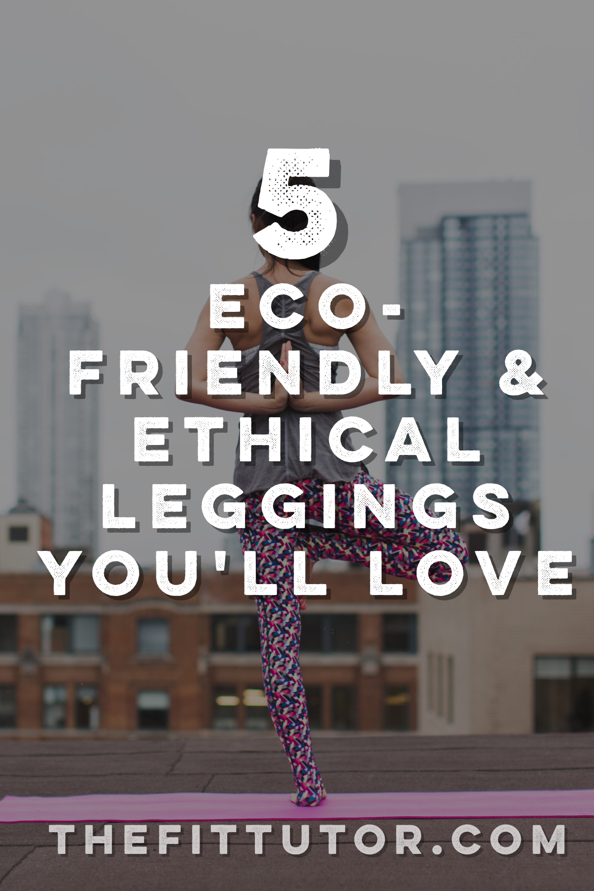 Look good while supporting things you care about- ethical and eco-friendly leggings that every woman should own!