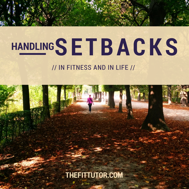 Handling Setbacks - In Fitness and in Life: 9 strategies