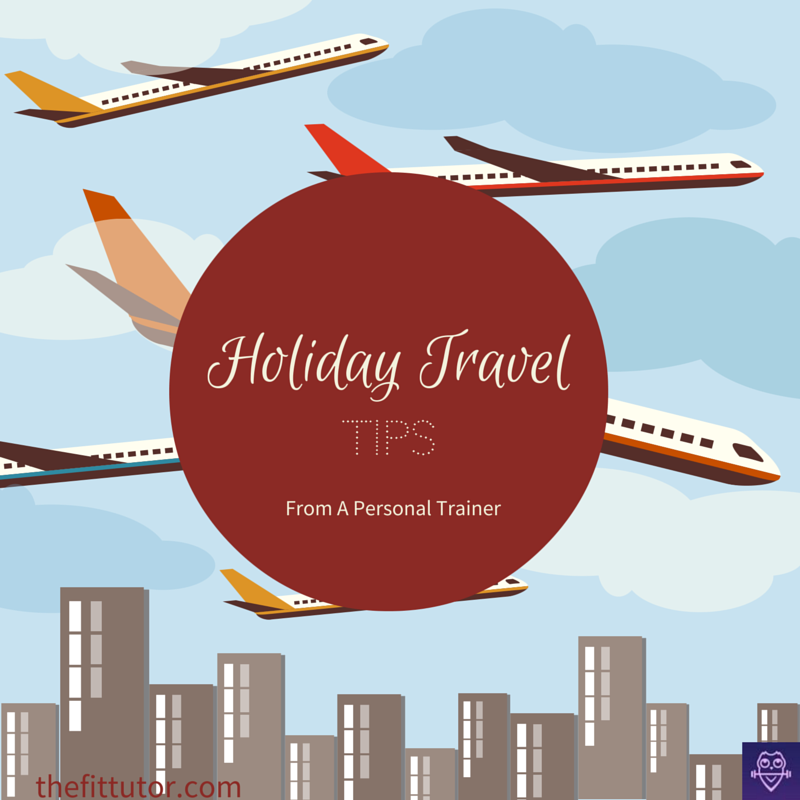 #Holiday #Travel #tips from a #personal #trainer :)