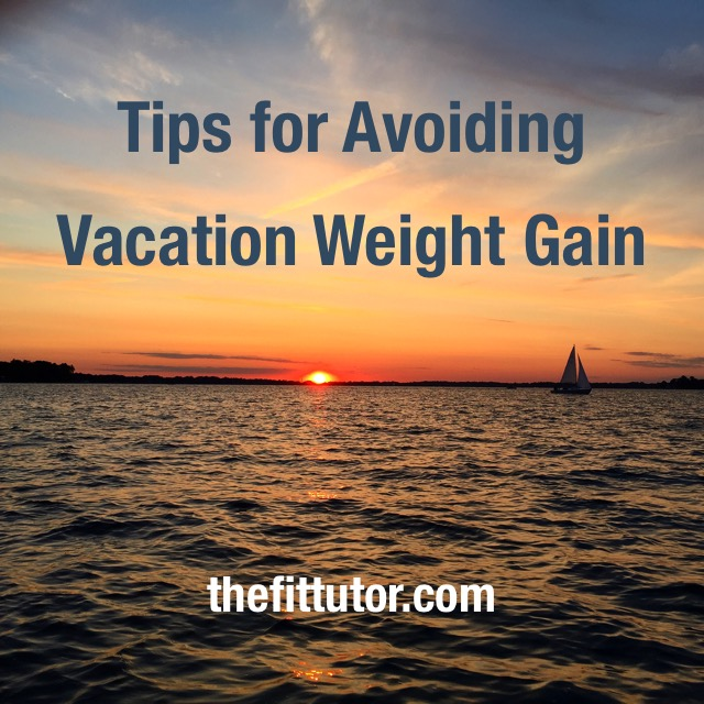 tips to avoid vacation weight gain from a personal trainer!