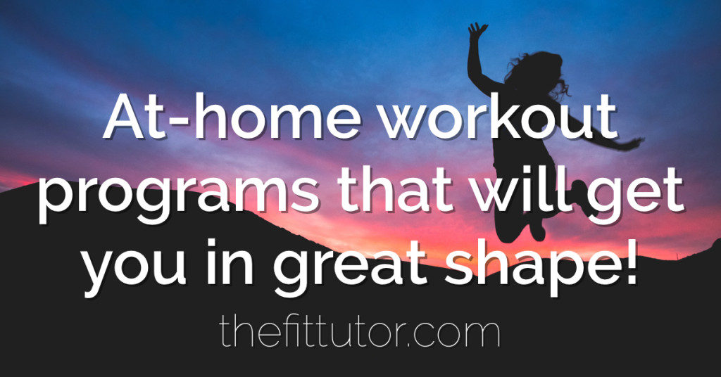 try an at-home workout program to get you in incredible shape- without having to go to the gym or pay big bucks!