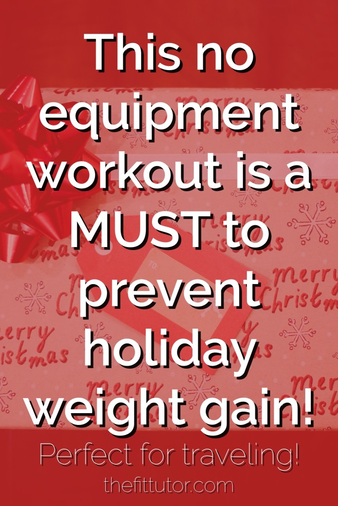 This bodyweight workout will help you fight holiday weight gain- and you can do it anywhere, anytime!