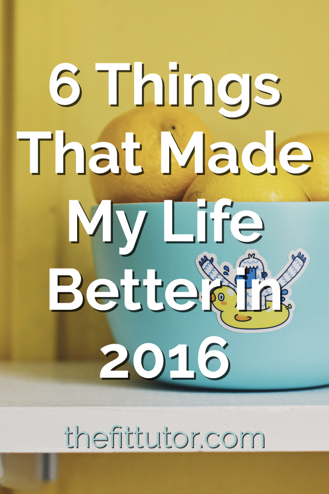 Read about my top 6 things I did in 2016 to make my life better!