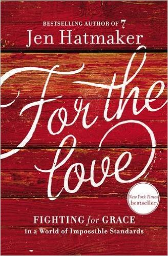 #1 book of my 2016: For the Love, by Jen Hatmaker