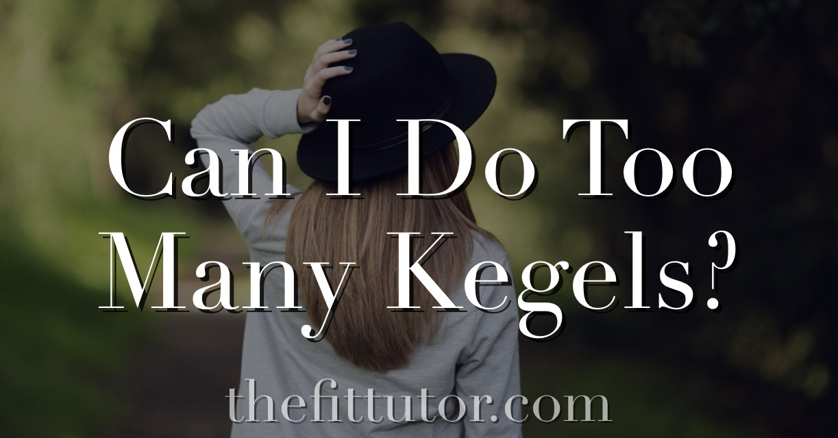 Kegels are great and all, but can you do too many? See what's recommended here: