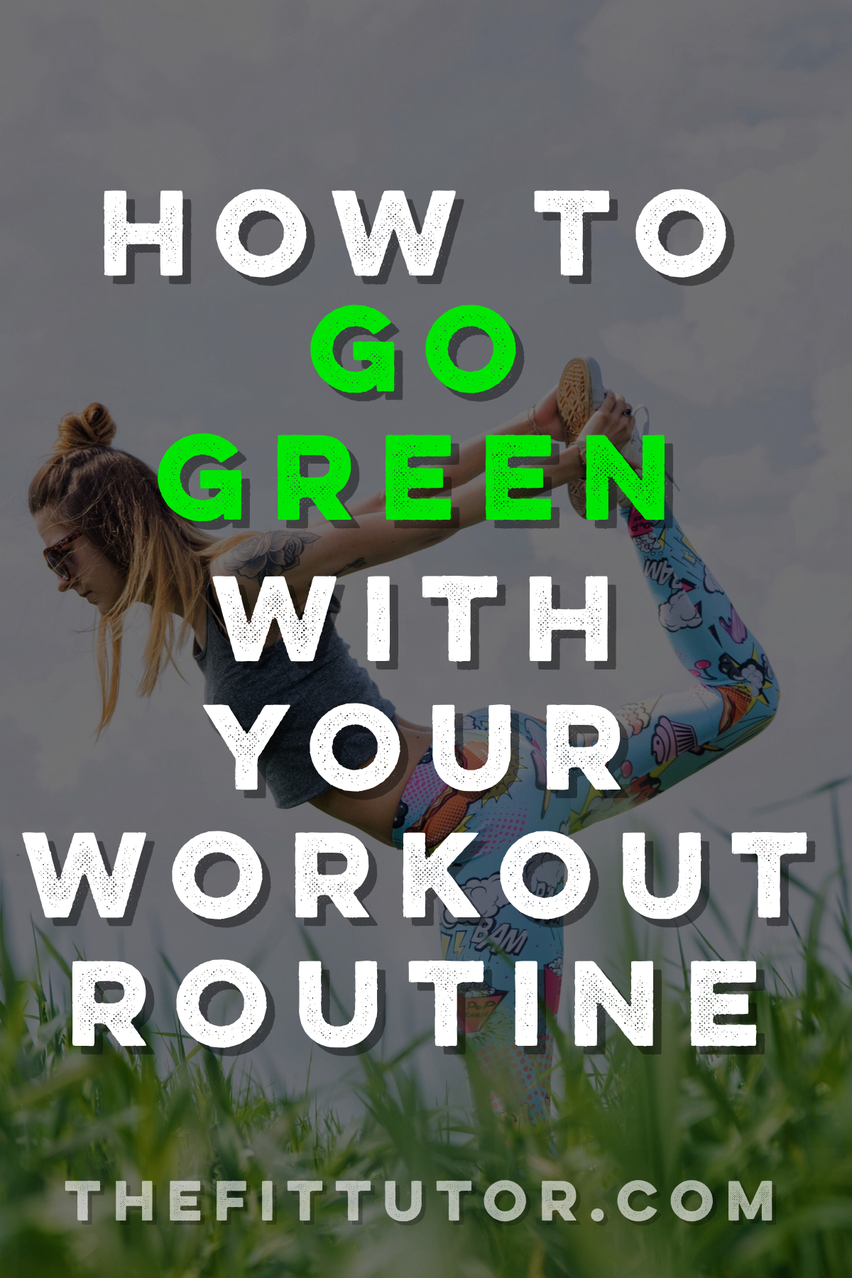 How to go green with your health and fitness routine! check out these tips to get you started! Go Green Workout!