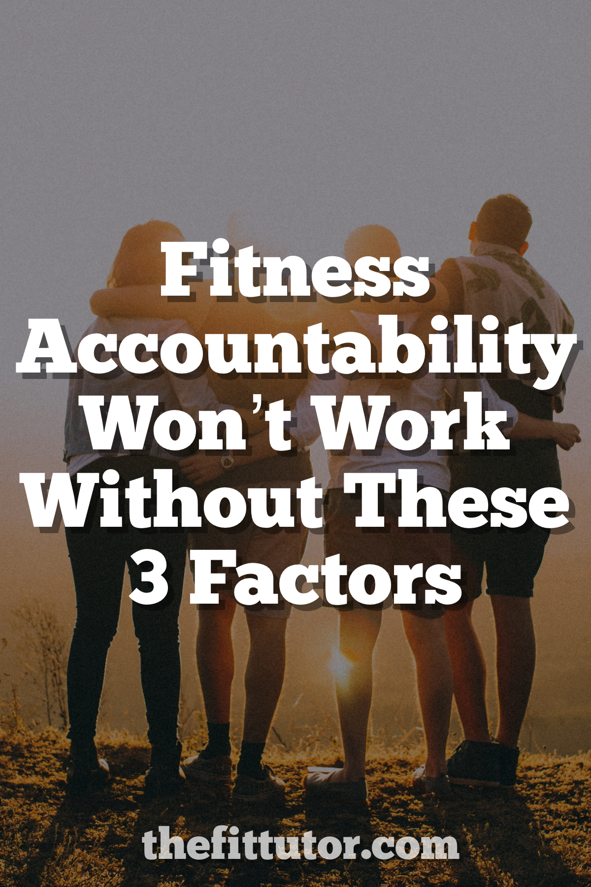 fitness accountability: it won't work without these 3 important factors