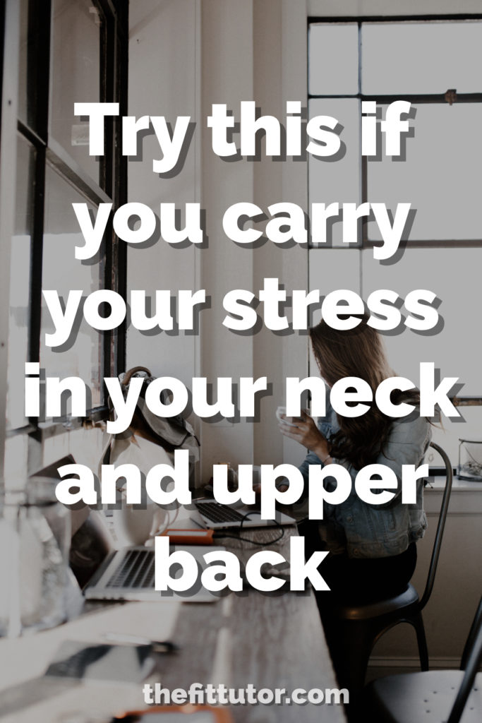 If you carry your stress in your neck and upper back, these 3 moves will make you feel brand new!