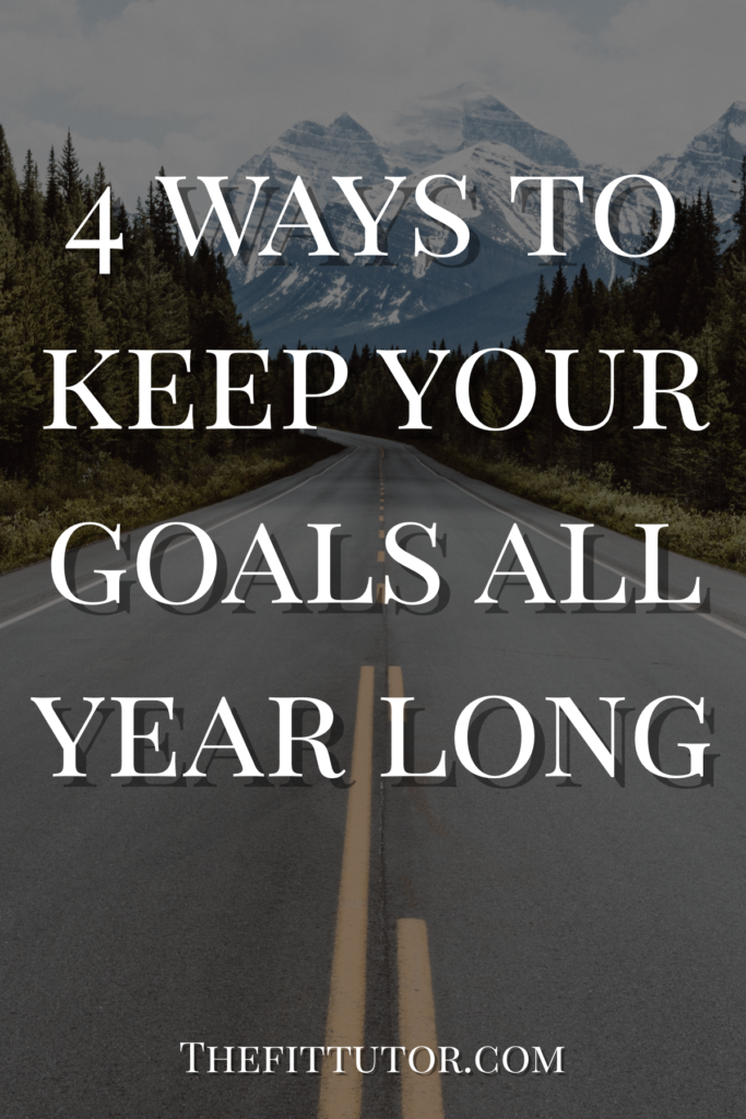 a nutrition coach and trainer shares her top 4 tips to keep goals and resolutions going all year long!