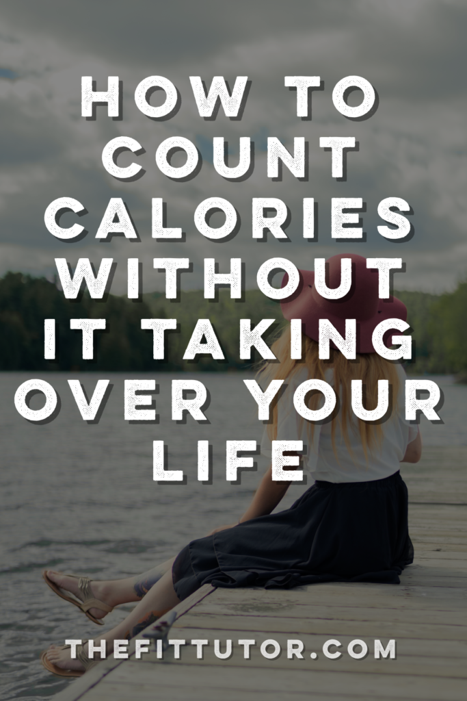 how to count calories without it taking over your life! a trainer shares her secrets!