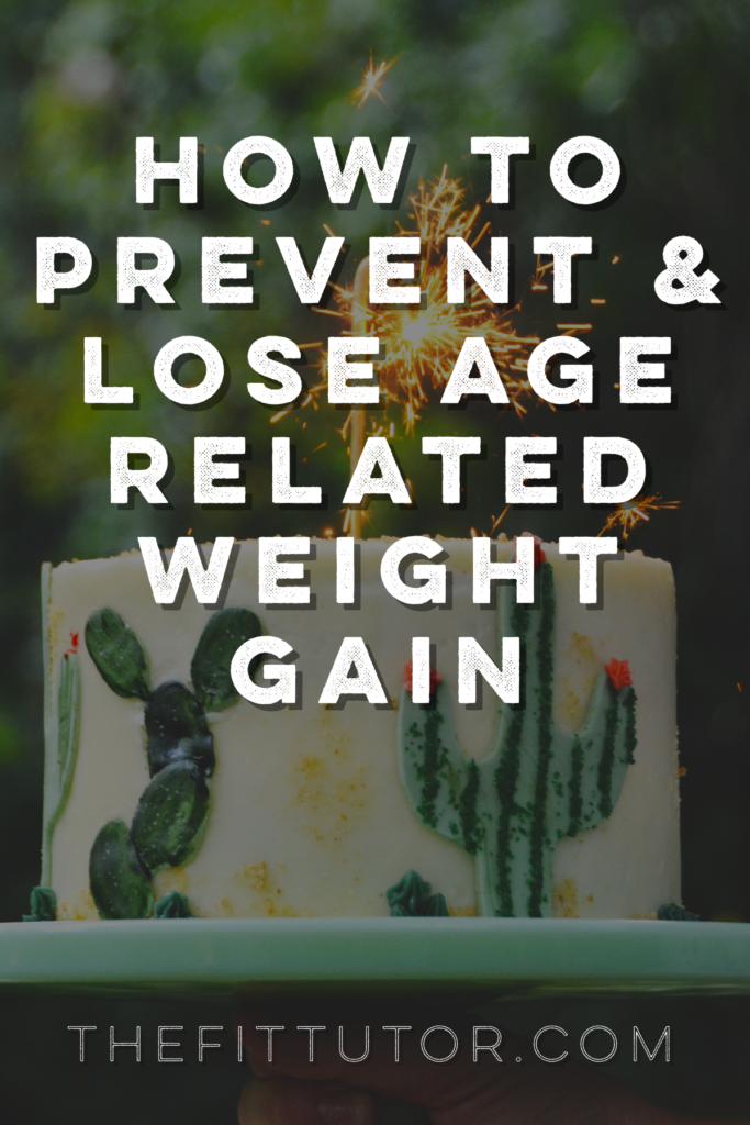 What causes age related weight gain & how to prevent and lose it!