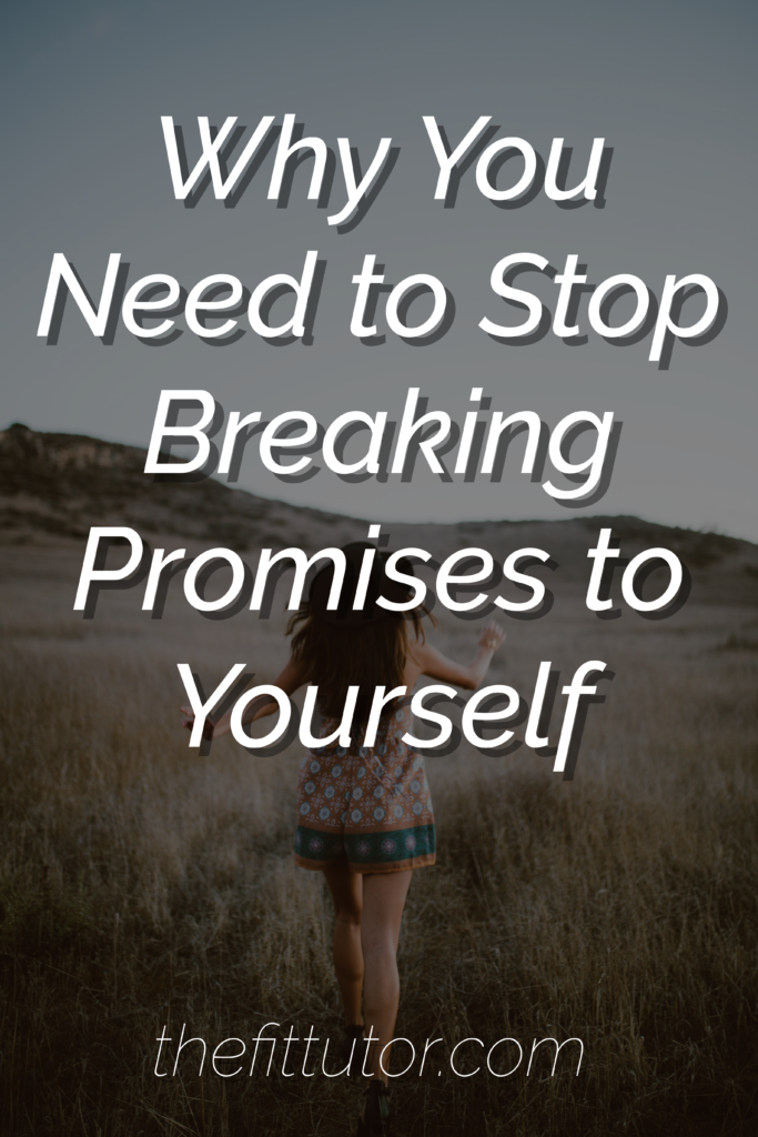 why breaking promises to yourself is harmful, and how to be better at keeping them: