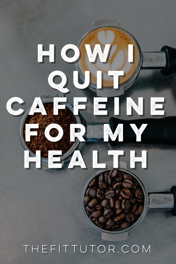 how I quit caffeine and why - hoping my process can help someone else who needs to get off caffeine!